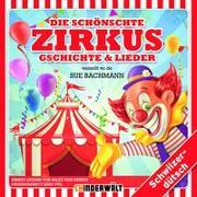 Cover-Bild zu Die schönschte Zirkus Gschichte und Lieder