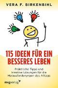 Cover-Bild zu 115 Ideen für ein besseres Leben von Birkenbihl, Vera F.