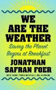 Cover-Bild zu Foer, Jonathan Safran: We Are the Weather: Saving the Planet Begins at Breakfast