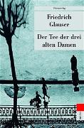 Cover-Bild zu Glauser, Friedrich: Der Tee der drei alten Damen