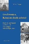Cover-Bild zu eBook Großmutter, Krieg ist doch schön! Kindheit und Jugend im Hunsrück der vierziger und fünfziger Jahre