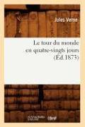 Cover-Bild zu Le Tour Du Monde En Quatre-Vingts Jours (Éd.1873) von Verne, Jules