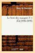 Cover-Bild zu Le Livre Des Masques T 1 (Éd.1896-1898) von De Gourmont, Remy