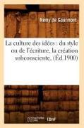 Cover-Bild zu La Culture Des Idées: Du Style Ou de l'Écriture, La Création Subconsciente, (Éd.1900) von De Gourmont, Remy