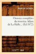 Cover-Bild zu Oeuvres Complètes Du Trouvère Adam de la Halle (Éd.1872) von de La Halle a.