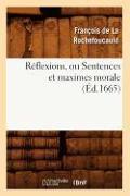 Cover-Bild zu Reflexions, Ou Sentences Et Maximes Morale (Ed.1665) von De La Rochefoucauld, Francois