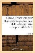 Cover-Bild zu Centon Élémentaire Pour l'Étude de la Langue Française Et de la Langue Latine Comparées. Partie 3 von Herault