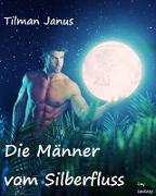 Cover-Bild zu Janus, Tilman: Die Männer vom Silberfluss (eBook)