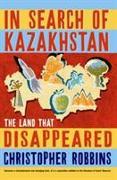 Cover-Bild zu In Search of Kazakhstan von Robbins, Christopher