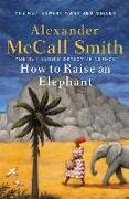 Cover-Bild zu McCall Smith, Alexander: How to Raise an Elephant