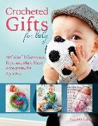 Cover-Bild zu Stiller, Jennifer: Crocheted Gifts for Baby: 30 Colorful Garments, Toys, and Must-Have Accessories for Ages 0 to 24 Months