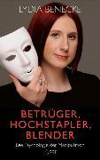 Cover-Bild zu Benecke, Lydia: Betrüger, Hochstapler, Blender