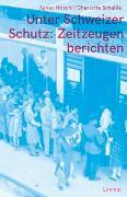 Cover-Bild zu Unter Schweizer Schutz: Zeitzeugen berichten von Hirschi, Agnes (Hrsg.)