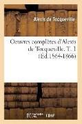 Cover-Bild zu De Tocqueville, Alexis: Oeuvres complètes d'Alexis de Tocqueville. T. 1 (Éd.1864-1866)