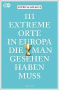 Cover-Bild zu 111 extreme Orte in Europa, die man gesehen haben muss (AT) von Szilagyi, Patricia