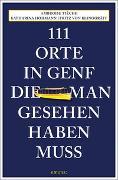 Cover-Bild zu 111 Orte in Genf, die man gesehen haben muss von Hohmann, Katharina