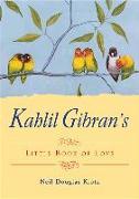 Cover-Bild zu Gibran, Kahil (Kahil Gibran): Kahlil Gibran's Little Book of Love