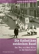 Cover-Bild zu Pfister, Benedikt: Die Katholiken entdecken Basel