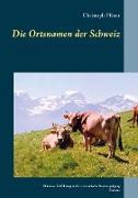 Cover-Bild zu Pfister, Christoph: Die Ortsnamen der Schweiz