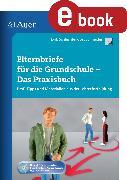 Cover-Bild zu Elternbriefe für die Grundschule - Das Praxisbuch (eBook) von Schneider, Jost