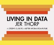 Cover-Bild zu Thorp, Jer: Living in Data: Citizen's Guide to a Better Information Future