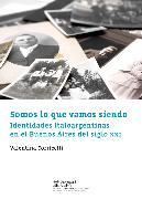 Cover-Bild zu eBook Somos lo que vamos siendo. Identidades italoargentinas en el Buenos Aires del siglo XXI