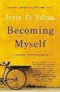 Cover-Bild zu Yalom, Irvin D.: Becoming Myself: A Psychiatrist's Memoir