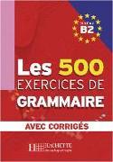 Cover-Bild zu Les 500 Exercices de Grammaire B2. Livre + avec corrigés von Caquineau-Gündüz, Marie-Pierre