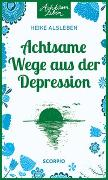 Cover-Bild zu Alsleben, Heike: Achtsame Wege aus der Depression