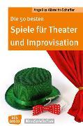 Cover-Bild zu Albrecht-Schaffer, Angelika: Die 50 besten Spiele für Theater und Improvisation