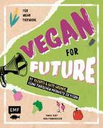 Cover-Bild zu Vegan for Future - 111 Rezepte & gute Gründe, keine tierischen Produkte zu essen von Pfannebecker, Inga