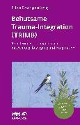 Cover-Bild zu Spangenberg, Ellen: Behutsame Trauma-Integration (TRIMB) (Leben lernen, Bd. 275)