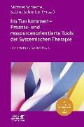 Cover-Bild zu Schreiber, Sabine (Hrsg.): Ins Tun kommen - Prozess- und ressourcenorientierte Tools der Systemischen Therapie