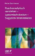 Cover-Bild zu Fürstenau, Peter: Psychoanalytisch verstehen - Systemisch denken - Suggestiv intervenieren