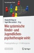 Cover-Bild zu Wagner, Elisabeth (Hrsg.): Wie systemische Kinder- und Jugendlichenpsychotherapie wirkt