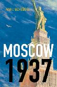 Cover-Bild zu Schlögel, Karl: Moscow, 1937