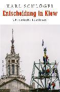 Cover-Bild zu Schlögel, Karl: Entscheidung in Kiew