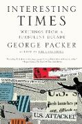 Cover-Bild zu Packer, George: Interesting Times: Writing from a Turbulent Decade