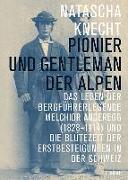 Cover-Bild zu Knecht, Natascha: Pionier und Gentleman der Alpen