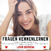 Cover-Bild zu FRAUEN KENNENLERNEN Love Edition (Audio Download) von Höper, Florian