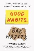 Cover-Bild zu Wood, Wendy: Good Habits, Bad Habits: The Science of Making Positive Changes That Stick
