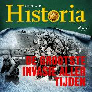 Cover-Bild zu De grootste invasie aller tijden (Audio Download) von historia, Alles over