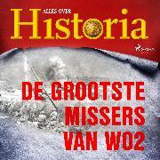 Cover-Bild zu De grootste missers van wo2 (Audio Download) von historia, Alles over