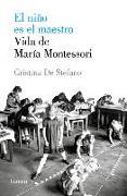 Cover-Bild zu Stefano, Cristina de: El Niño Es El Maestro: Vida de María Montesori / The Child Is the Teacher. Maria Montessoris Life