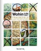 Cover-Bild zu Wohin in aller Welt - Traumziele rund um den Globus von KUNTH Verlag (Hrsg.)