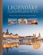 Cover-Bild zu Legendäre Flusskreuzfahrten von KUNTH Verlag (Hrsg.)