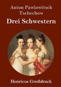 Cover-Bild zu Tschechow, Anton Pawlowitsch: Drei Schwestern (Großdruck)