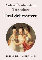 Cover-Bild zu Anton Pawlowitsch Tschechow: Drei Schwestern