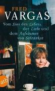 Cover-Bild zu Vargas, Fred: Vom Sinn des Lebens, der Liebe und dem Aufräumen von Schränken
