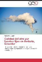 Cover-Bild zu Calidad del aire por fuentes fijas en Ambato, Ecuador von Velasteguí, Ramiro